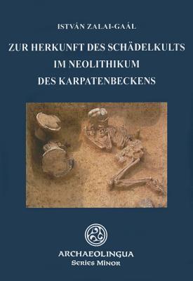 Zur Herkunft Des Schadelkults Im Neolithikum Des Karpatenbeckens 9789639911086
