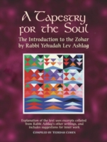 A Tapestry for the Soul: The Introduction to the Zohar by Rabbi Yehudah Lev Ashlag, Explained Using Excerpts Collated from His Other Writings I 9789657222041