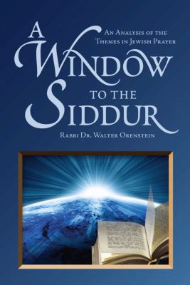 A Window to the Siddur: An Analysis of the Themes in Jewish Prayer 9789655240320