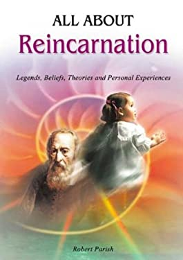 All about Reincarnation: Legends, Beliefs, Theories and Personal Experiences 9789654941938
