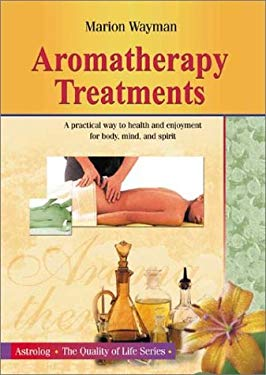 Aromatherapy Treatments: A Practical Way to Health and Enjoyment for Body, Mind and Spirit 9789654941372