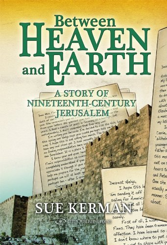 Between Heaven and Earth: A Story of Nineteenth-Century Jerusalem 9789652295163