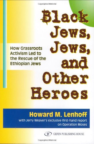 Black Jews, Jews and Other Heroes : How Grassroots Activism Led to the Rescue of the Ethiopian Jews