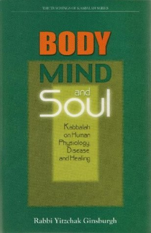 Body, Mind, and Soul: Kabbalah on Human Physiology, Disease, and Healing 9789657146088