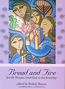 Bread and Fire: Jewish Women Find God in the Everyday 9789655240023