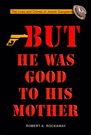 But He Was Good to His Mother: The Lives and Crimes of Jewish Gangsters 9789652292490