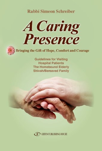 A   Caring Presence: Bringing the Gift of Hope, Comfort, and Courage: Guidelines for Visiting Hospital Patients, the Homebound Elderly and Shiva/Berea 9789652295576