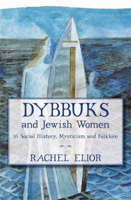 Dybbuks and Jewish Women in Social History, Mysticism and Folklore 9789655240078