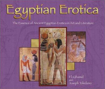 Egyptian Erotica: The Essence of Ancient Egyptian Erotica in Art and Literature 9789654941679