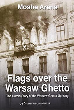 Flags Over the Warsaw Ghetto: The Untold Story of the Warsaw Ghetto Uprising 9789652295279