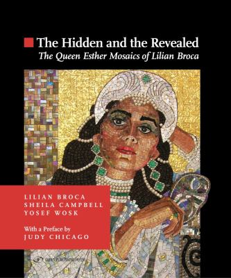 Hidden and the Revealed: The Queen Esther Mosaics of Lilian Broca 9789652295606