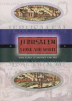 Jerusalem, Stone and Spirit: 3000 Years of History and Art 9789652227485