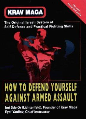 Krav Maga: How to Defend Yourself Against Armed Assault 9789657178003