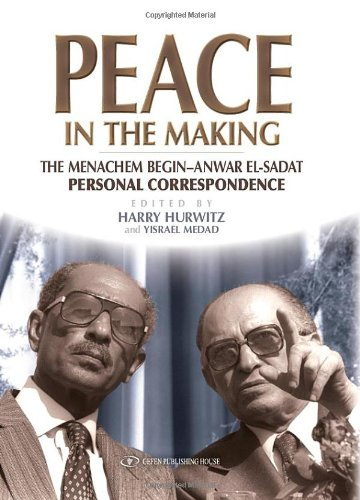 Peace in the Making: The Menachem Begin - Anwar Sadat Personal Correspondence 9789652294562