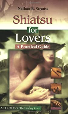 Shiatsu for Lovers: A Practical Guide