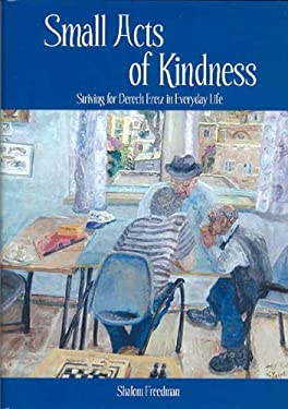 Small Acts of Kindness: Striving for Derech Eretz in Everyday Life 9789657108598