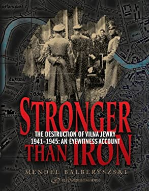 Stronger Than Iron: The Destruction of Vilna Jewry 1941 1945: An Eyewitness Account 9789652294852