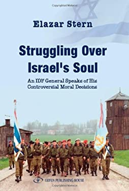 Struggling Over Israel's Soul: An Idf General Speaks of His Controversial Moral Decisions 9789652295767