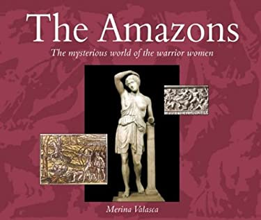 The Amazons: The Mysterious World of the Warrior Women 9789654941990