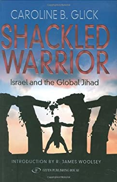 The Shackled Warrior: Israel and the Global Jihad 9789652294159
