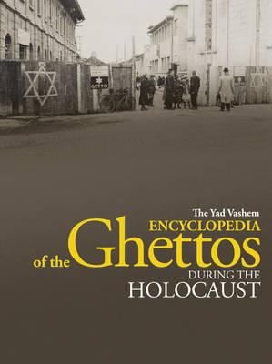 The Yad Vashem Encyclopedia of the Ghettos During the Holocaust 9789653083455