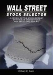 Wall Street Stock Selector: A Review of the Stock Market with Rules and Methods for Selecting Stocks