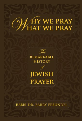 Why We Pray What We Pray: The Remarkable History of Jewish Prayer 9789655240344