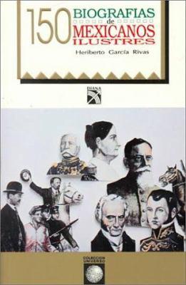 150 Biografias de Mexicanos Ilustres 9789681325626