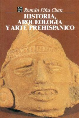 Historia, Arqueologia y Arte Prehispanico 9789681605742