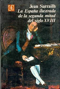 La Espana Ilustrada de La Segunda Mitad del Siglo XVIII 9789681605766