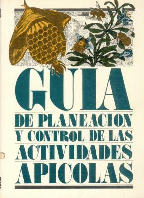 Guia de Planeacion y Control de Las Actividades Apicolas