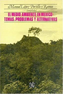 El Medio Ambiente En Mexico: Temas, Problemas y Alternativas 9789681613303
