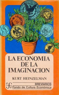 La Economia de La Imaginacion 9789681616984