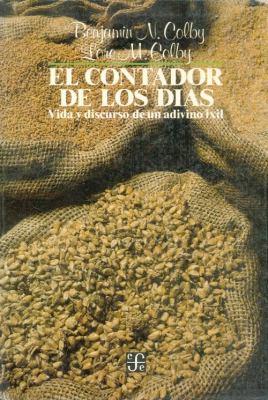 El Contador de Los Dias: Vida y Discurso de Un Adivino Ixil 9789681621285