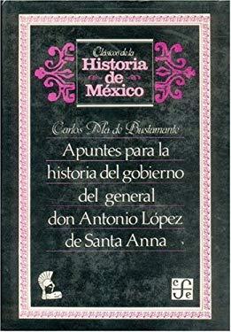 Apuntes Para La Historia del Gobierno del General Don Antonio Lopez de Santa-Anna 9789681623500