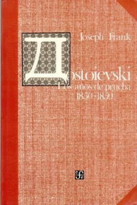 Dostoievski: Los Anos de Prueba, 1850-1859 = Dostoievski 9789681624484