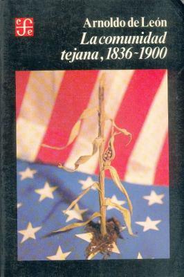 La Comunidad Tejana 1836-1900 9789681626037