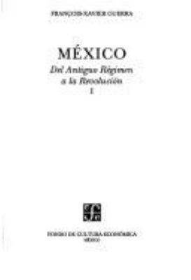 Mexico: del Antiguo Regimen a la Revolucion, I