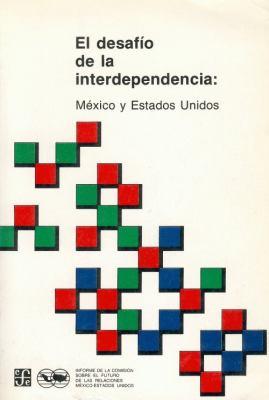 El Desafio de La Interdependencia: Mexico y Estados Unidos