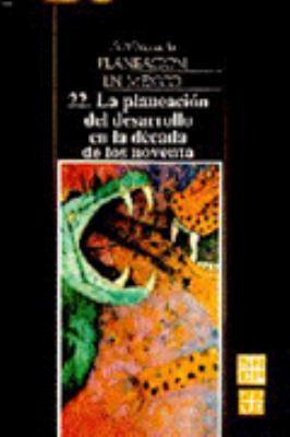 Antologia de La Planeacion En Mexico, 22. La Planeacion del Desarrollo En La Decada de Los Noventa 9789681638160