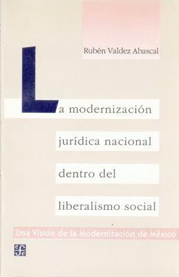 La Modernizacion Juridica Nacional Dentro del Liberalismo Social 9789681643447