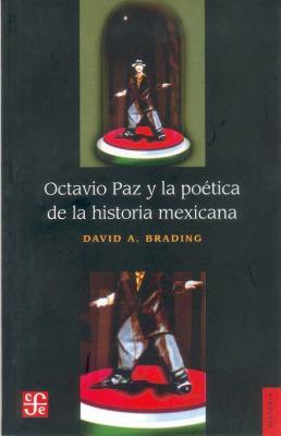 Octavio Paz y La Poetica de La Historia Mexicana 9789681666729