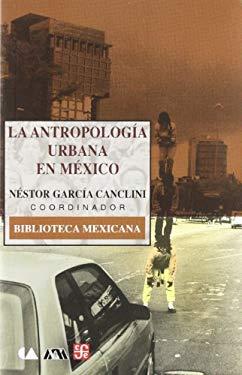 La Antropologia Urbana En Mexico 9789681672430