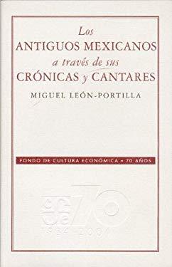 Los Antiguos Mexicanos A Traves de Sus Cronicas y Cantares 9789681676889