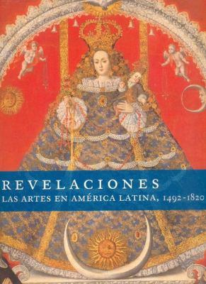 Revelaciones. Las Artes En America Latina, 1492-1820 9789681684297