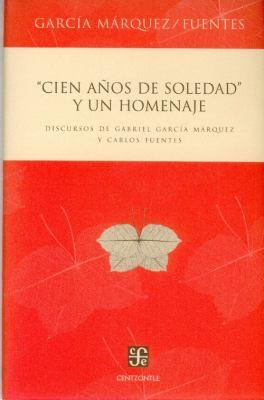 Cien Anos de Soledad y Un Homenaje. Discursos de Gabriel Garcia Marquez y Carlos Fuentes 9789681685126