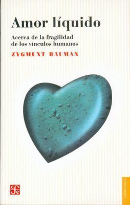 Amor Liquido.: Acerca de La Fragilidad de Los Vinculos Humanos
