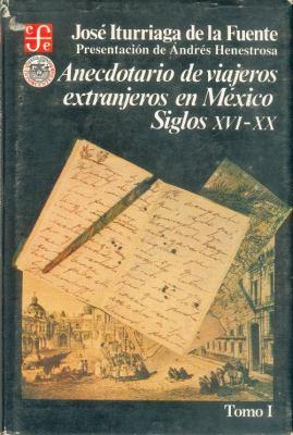 Anecdotario de Viajeros Extranjeros en Mexico: Siglos XVI-XX, I 9789681630560
