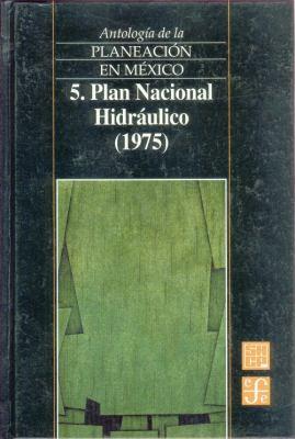 Antologia de La Planeacion En Mexico, 5. Plan Nacional Hidraulico (1975) 9789681662448