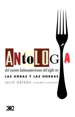 Antologia del Cuento Latinoamericano del Siglo XXI: Las Horas y las Hordas 9789682320811